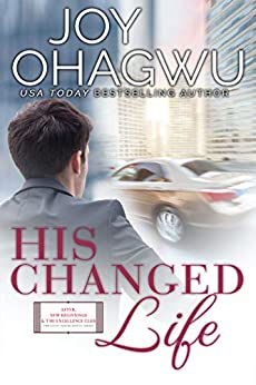 His Changed Life: A Christian Inspirational Fiction #6 (After, New Beginnings & The Excellence Club) by [Joy Ohagwu]