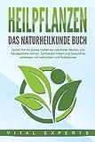 HEILPFLANZEN - Das Naturheilkunde Buch: Lernen Sie die grosse Vielfalt der natürlichen Medizin und Hausapotheke kennen. Schmerzen lindern und Gesundheit verbessern mit Heilkräutern und Nutzpflanzen