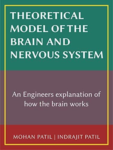 Theoretical Model of the Brain and Nervous System: An Engineers explanation of how the brain works. (English Edition)