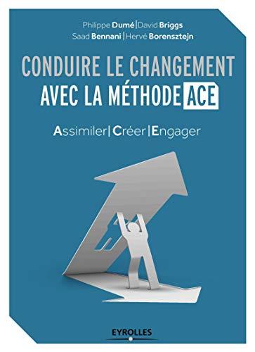 Conduire le changement avec la méthode ACE: Assimiler - Créer - Engager.