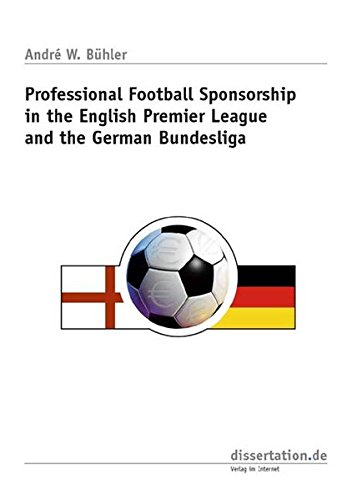 Professional Football Sponsorship in the English Premier League and the German Bundesliga (Dissertation Classic)