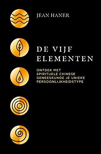 De vijf elementen: ontdek met spirituele Chinese geneeskunde je unieke persoonlijkheidstype