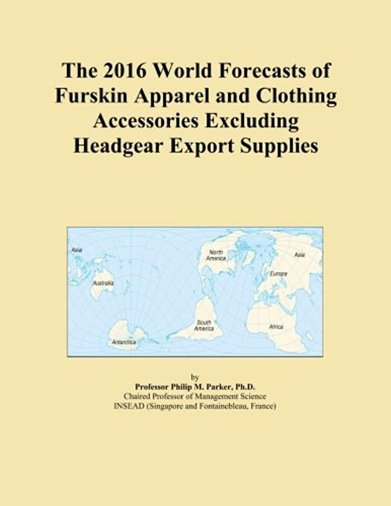 うなり声鉄道駅ドローThe 2016 World Forecasts of Furskin Apparel and Clothing Accessories Excluding Headgear Export Supplies