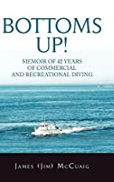 Bottoms Up!: Memoirs: Forty-two Years As a Sport and Commercial Diver