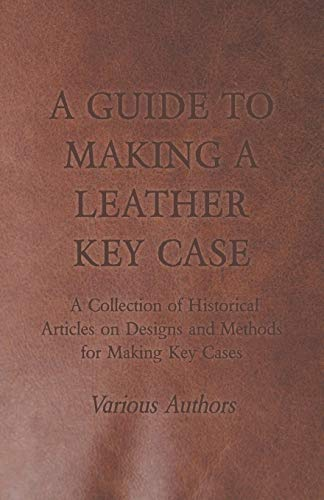 A Guide to Making a Leather Key Case - A Collection of Historical Articles on Designs and Methods for Making Key Cases