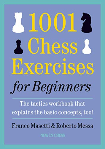 1001 Chess Exercises for Beginners: The Tactics Workbook that Explains the Basic Concepts, Too
