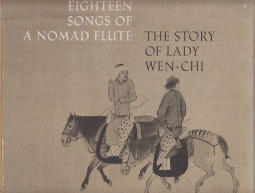 Eighteen Songs of a Nomad Flute: The Story of Lady Wen-Chi, A Fourth Century Handscroll in the Metropolitan Museum of Art. Introduction, commentary, and translation of poems by Robert A. Rorex and Wen Fong