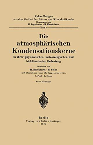 Die atmosphärischen Kondensationskerne in ihrer physikalischen, meteorologischen und bioklimatischen Bedeutung (Abhandlungen aus dem Gebiet der Bäder- und Klimaheilkunde (3), Band 3)