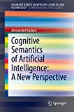 Cognitive Semantics of Artificial Intelligence: A New Perspective (SpringerBriefs in Applied Sciences and Technology)