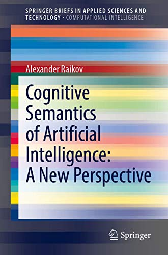 Compare Textbook Prices for Cognitive Semantics of Artificial Intelligence: A New Perspective SpringerBriefs in Applied Sciences and Technology 1st ed. 2021 Edition ISBN 9789813367494 by Raikov, Alexander
