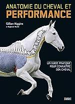 Anatomie du cheval et performance - Un guide pratique pour connaître son cheval de Gillian Higgins
