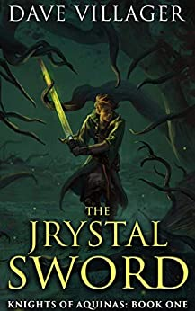 The Jrystal Sword: Knights of Aquinas Book 1 by [Dave Villager]