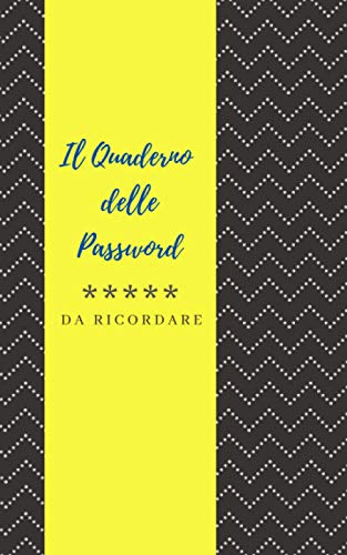 Il quaderno delle password da ricordare: diario per organizzare e conservare password, username, email e altri dati di accesso di siti web e social network - idea regalo per smemorati
