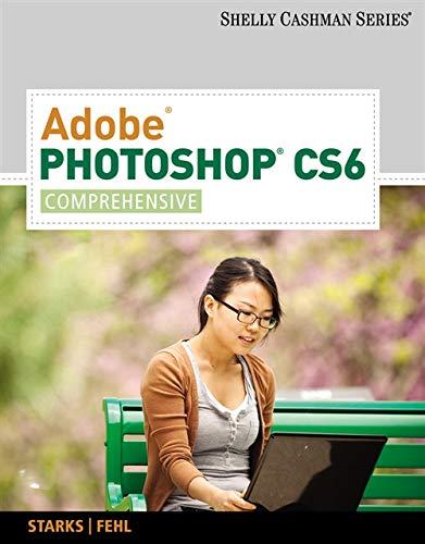 Adobe Photoshop CS6: Comprehensive (Adobe CS6 by Course Technology)