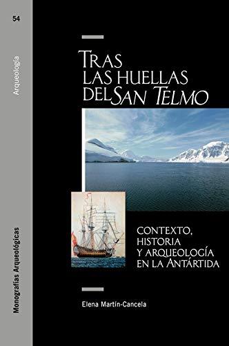 Tras las huellas del San Telmo: contexto, historia y arqueología en la Antártida (Monografías Arqueológicas)