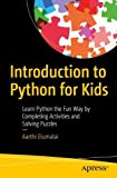 Introduction to Python for Kids: Learn Python the Fun Way by Completing Activities and Solving Puzzles