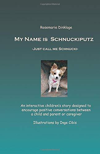 My Name is Schnuckiputz: Just call me Schnucki (Our Four Legged Friends, Band 1)
