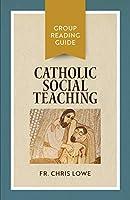 Catholic Social Teaching: Group Reading Guide
