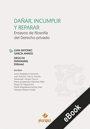 Dañar, incumplir y reparar: Ensayos de filosofía del Derecho privado