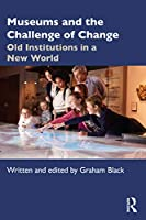 Museums and the Challenge of Change: Old Institutions in a New World