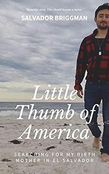 Little Thumb of America: Finding My Birth Mother in El Salvador by [Salvador Briggman]