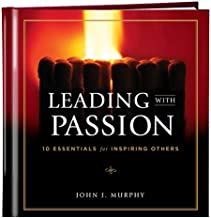 Leading with Passion: 10 Essentials for Inspiring Others