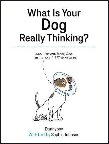 What Is Your Dog Really Thinking?: Funny Advice and Hilarious Cartoons to Help You Understand What Your Dog is Trying to Tell You