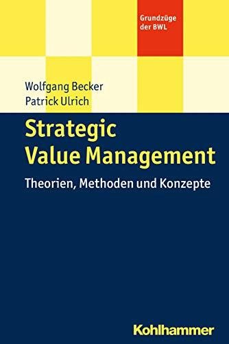 Strategic Value Management: Theorien, Methoden und Konzepte (Grundzüge der BWL)