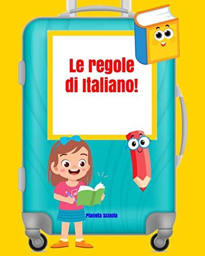 Le regole di Italiano!: Regole di ortografia e grammatica (7-14 anni) - Libro di italiano per bambini e ragazzi - Regole di supporto allo studio