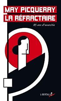 May la réfractaire : 85 ans d'anarchisme par May Picqueray