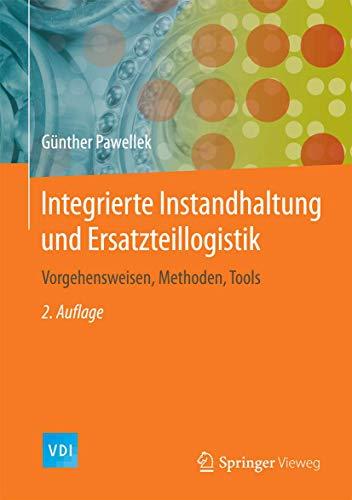 Integrierte Instandhaltung und Ersatzteillogistik: Vorgehensweisen, Methoden, Tools (VDI-Buch)