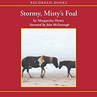 Stormy, Misty's Foal                   By:                                                                                                                                 Marguerite Henry                               Narrated by:                                                                                                                                 John McDonough                      Length: 5 hrs and 13 mins     45 ratings     Overall 4.8