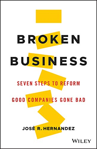 Broken Business: Seven Steps to Reform Good Companies Gone Bad (English Edition)