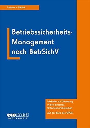 Betriebssicherheits-Management nach BetrSichV: Leitfaden zur Umsetzung in den einzelnen Unternehmensbereichen (mit CD-ROM)