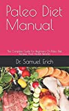Paleo Diet Manual: The Complete Guide For Beginners On Paleo Diet, Recipes And Health Benefits