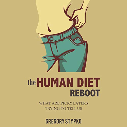 The Human Diet Reboot: What are Picky Eaters Trying to Tell Us                   By:                                                                                                                                 Gregory Stypko                               Narrated by:                                                                                                                                 Jason Belvill                      Length: 2 hrs and 11 mins     Not rated yet     Overall 0.0