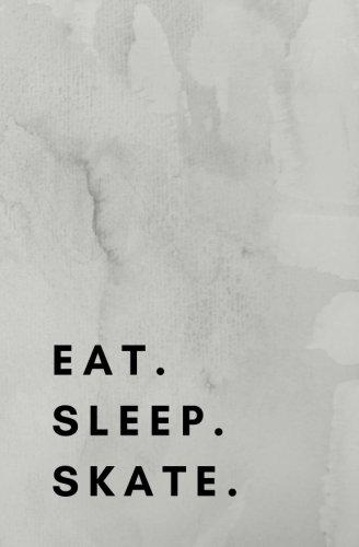 Eat Sleep Skate: Skateboarding book, Skateboarding notebook, Skateboarding Journal, Skateboarding log
