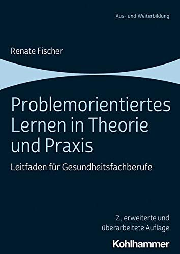 Problemorientiertes Lernen in Theorie und Praxis: Leitfaden für Gesundheitsfachberufe