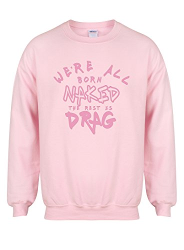 Unisex Slogan Sweater Jumper We're All Born Naked, The Rest Is Drag Pink X Large with Pink