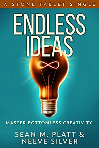 Endless Ideas: Master Bottomless Creativity (Stone Tablet Singles Book 6)