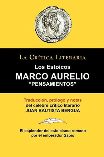 Marco Aurelio: Pensamientos. los Estoicos. La Crtica Literaria. Traducido, Prologado y Anotado Por J