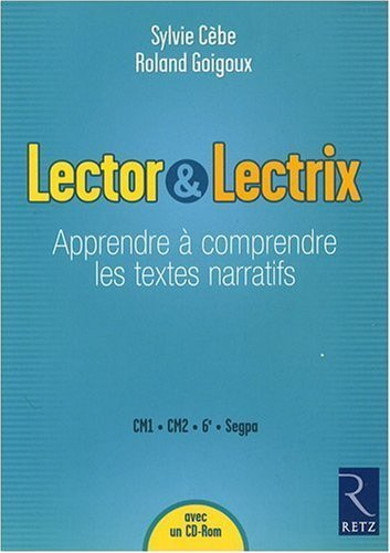 Lector et Lectrix : Apprendre à comprendre les textes narratifs. CM1-CM2-6e-SEGPA (1Cédérom) de Cèbe. Sylvie (2009) Broché