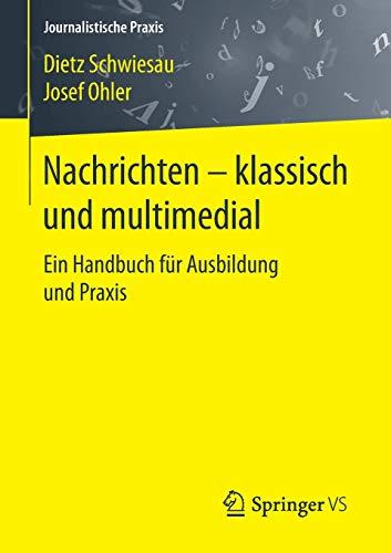 Nachrichten - klassisch und multimedial: Ein Handbuch für Ausbildung und Praxis (Journalistische Praxis)