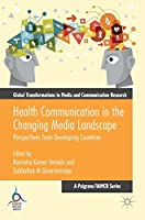 Health Communication in the Changing Media Landscape: Perspectives from Developing Countries (Global Transformations in Media and Communication Research - A Palgrave and IAMCR Series)