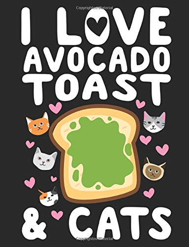 I Love Avocado Toast & Cats: A Wide Ruled Composition Notebook For Breakfast And Kitty Cat Lovers
