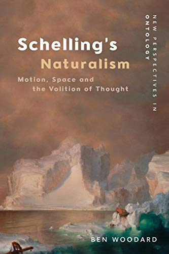 Schelling's Naturalism: Space, Motion and the Volition of Thought (New Perspectives in Ontology)