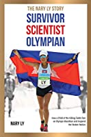 Survivor, Scientist, Olympian - the Nary Ly Story. How a Child of the Killing Fields Ran an Olympic Marathon and Inspired Her Broken Nation