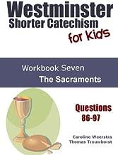 Westminster Shorter Catechism for Kids: Workbook Seven: The Sacraments (Volume 7)