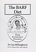 The Barf Diet: Raw Feeding for Dogs & Cats Using Evolutionary Principles