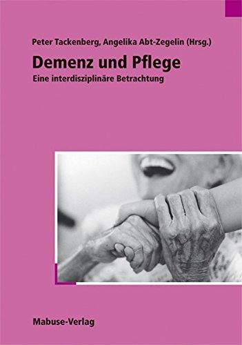 Demenz und Pflege. Eine interdisziplinäre Betrachtung